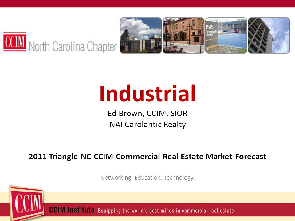 Industrial Ed Brown, CCIM, SIOR NAI Carolantic Realty 2011 Triangle NC-CCIM Commercial Real Estate Market Forecast Networking.