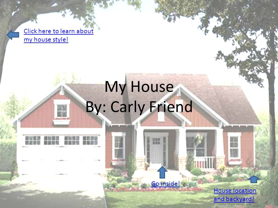 My House By: Carly Friend Go inside. Click here to learn about my house style.