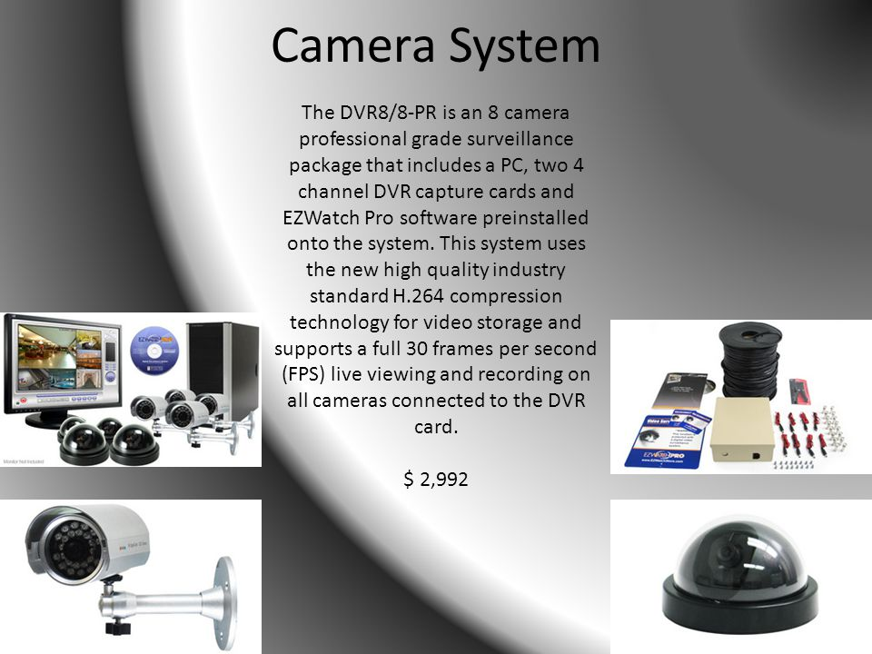 Camera System The DVR8/8-PR is an 8 camera professional grade surveillance package that includes a PC, two 4 channel DVR capture cards and EZWatch Pro software preinstalled onto the system.