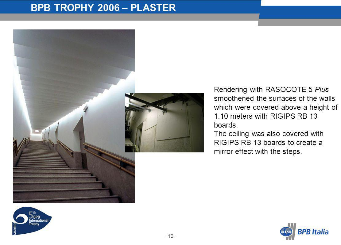 BPB TROPHY 2006 – PLASTER - 10 - Rendering with RASOCOTE 5 Plus smoothened the surfaces of the walls which were covered above a height of 1.10 meters with RIGIPS RB 13 boards.