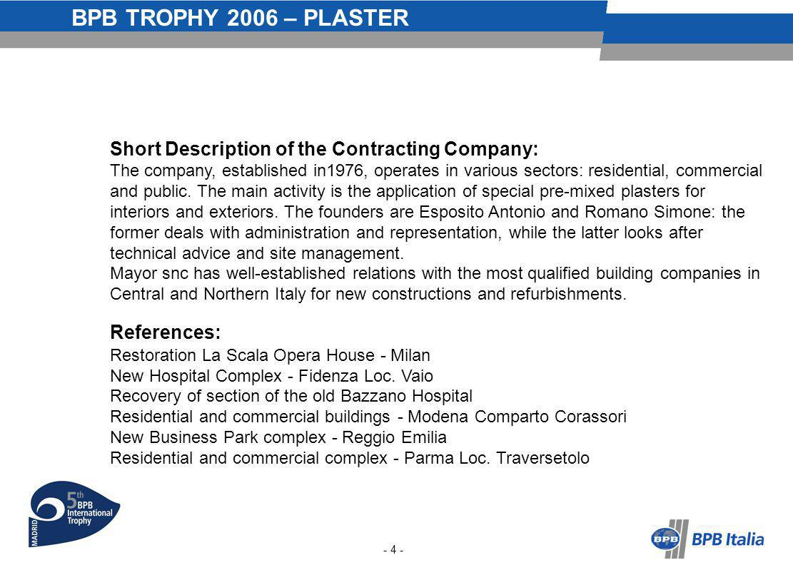 BPB TROPHY 2006 – PLASTER Short Description of the Contracting Company: The company, established in1976, operates in various sectors: residential, commercial and public.
