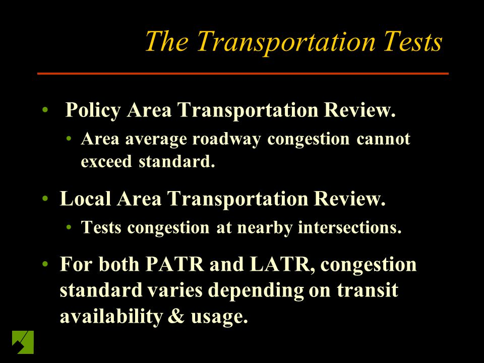 The Transportation Tests Policy Area Transportation Review.