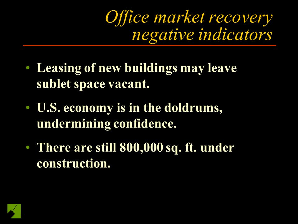 Office market recovery negative indicators Leasing of new buildings may leave sublet space vacant.