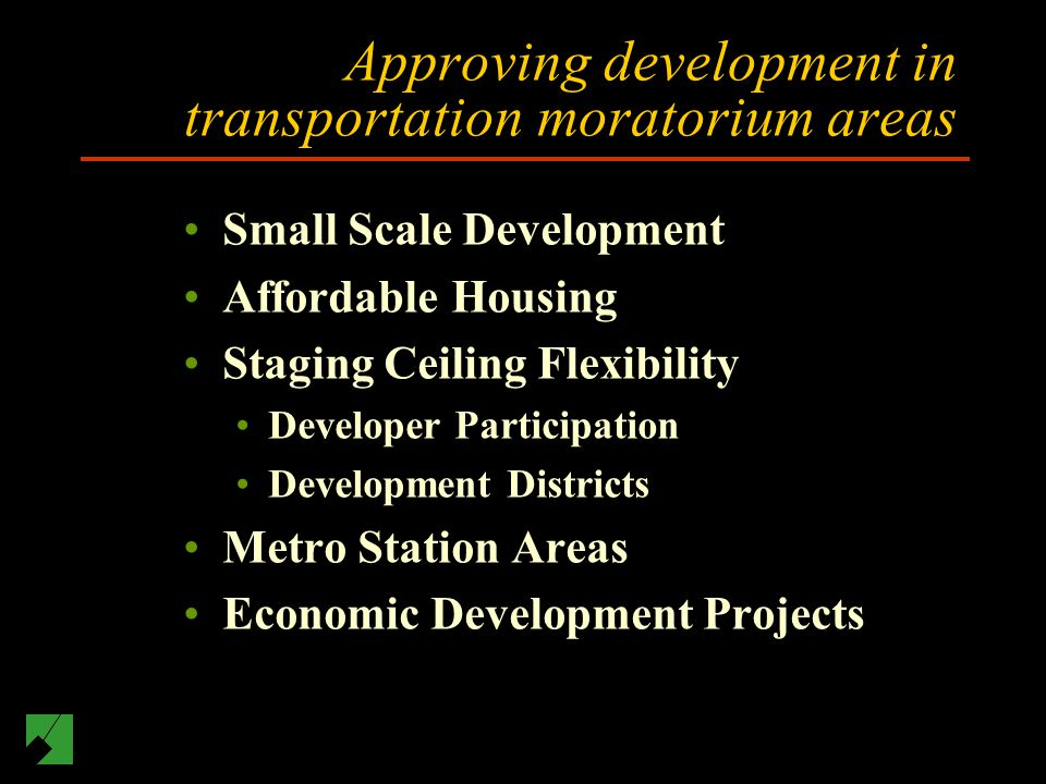 Approving development in transportation moratorium areas Small Scale Development Affordable Housing Staging Ceiling Flexibility Developer Participation Development Districts Metro Station Areas Economic Development Projects