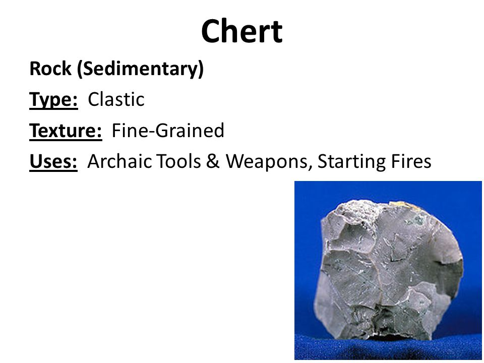 Chert Rock (Sedimentary) Type: Clastic Texture: Fine-Grained Uses: Archaic Tools & Weapons, Starting Fires