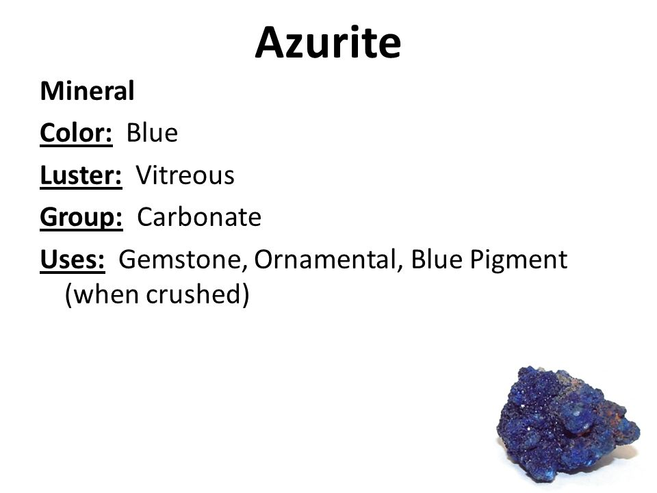 Azurite Mineral Color: Blue Luster: Vitreous Group: Carbonate Uses: Gemstone, Ornamental, Blue Pigment (when crushed)
