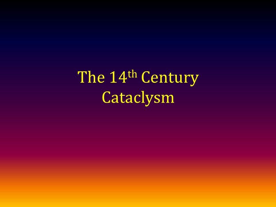 The 14 th Century Cataclysm
