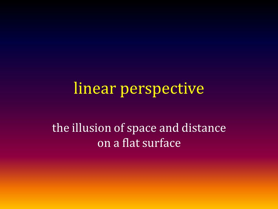 linear perspective the illusion of space and distance on a flat surface