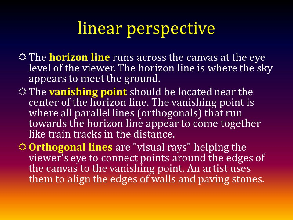 linear perspective The horizon line runs across the canvas at the eye level of the viewer.