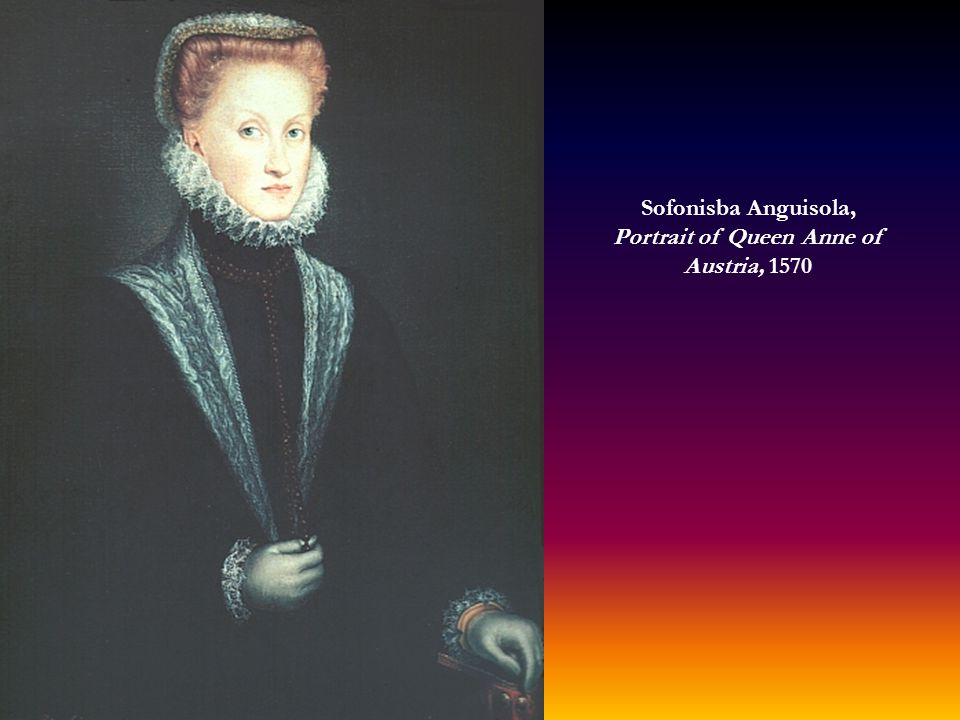 Sofonisba Anguisola, Portrait of Queen Anne of Austria, 1570
