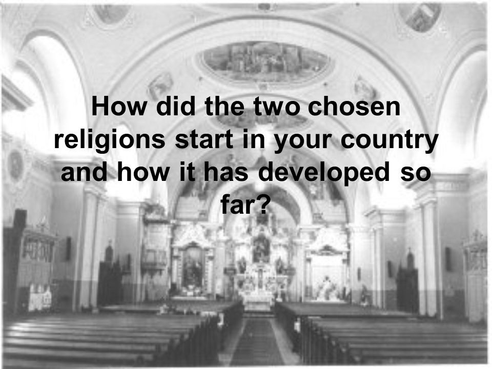 How did the two chosen religions start in your country and how it has developed so far