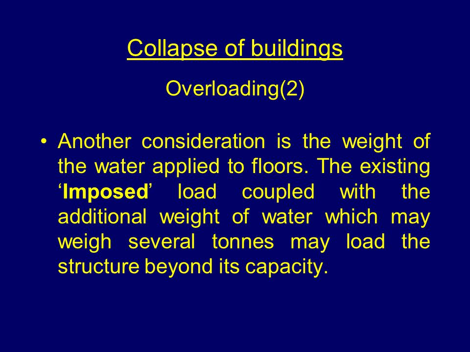 Collapse of buildings Overloading(2) Another consideration is the weight of the water applied to floors.