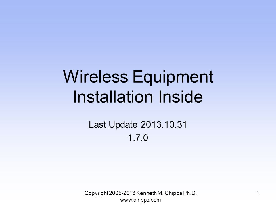 Wireless Equipment Installation Inside Last Update 2013.10.31 1.7.0 Copyright 2005-2013 Kenneth M.