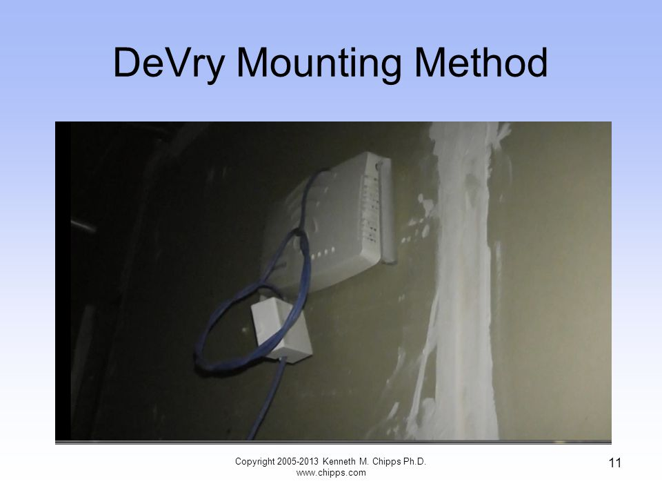 DeVry Mounting Method Copyright 2005-2013 Kenneth M. Chipps Ph.D. www.chipps.com 11