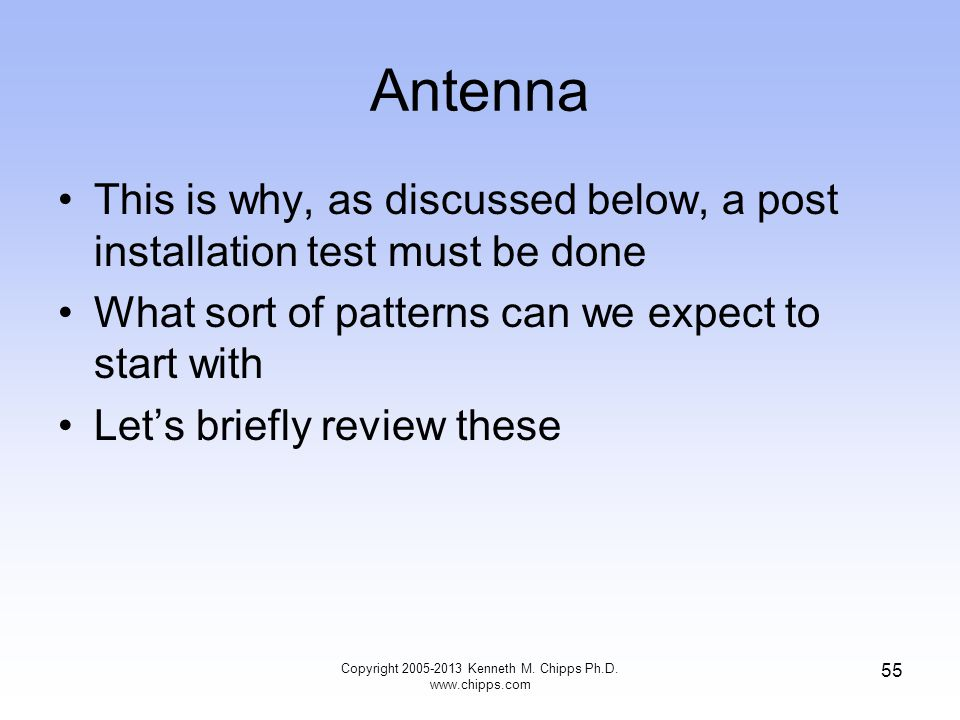 Antenna This is why, as discussed below, a post installation test must be done What sort of patterns can we expect to start with Lets briefly review these 55 Copyright 2005-2013 Kenneth M.