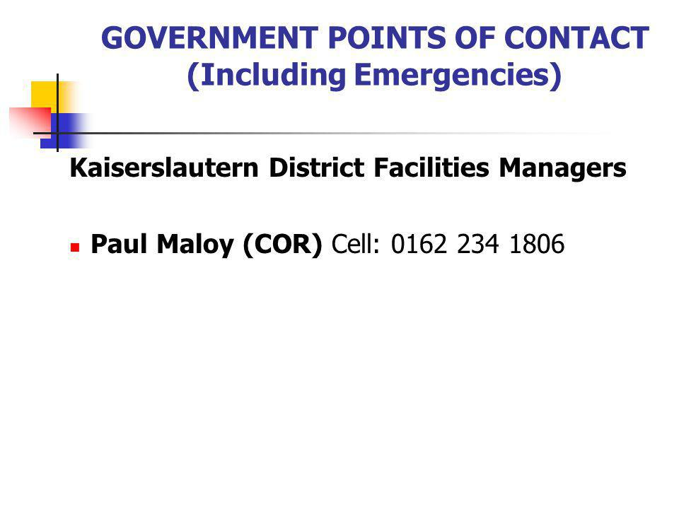 GOVERNMENT POINTS OF CONTACT (Including Emergencies) Kaiserslautern District Facilities Managers Paul Maloy (COR) Cell: 0162 234 1806