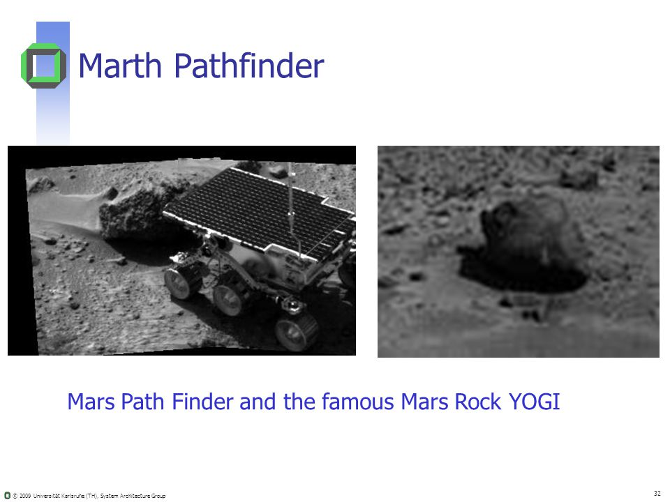 © 2009 Universität Karlsruhe (TH), System Architecture Group 32 Marth Pathfinder Mars Path Finder and the famous Mars Rock YOGI