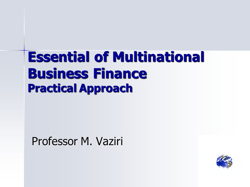 Essential of Multinational Business Finance Practical Approach Professor M. Vaziri
