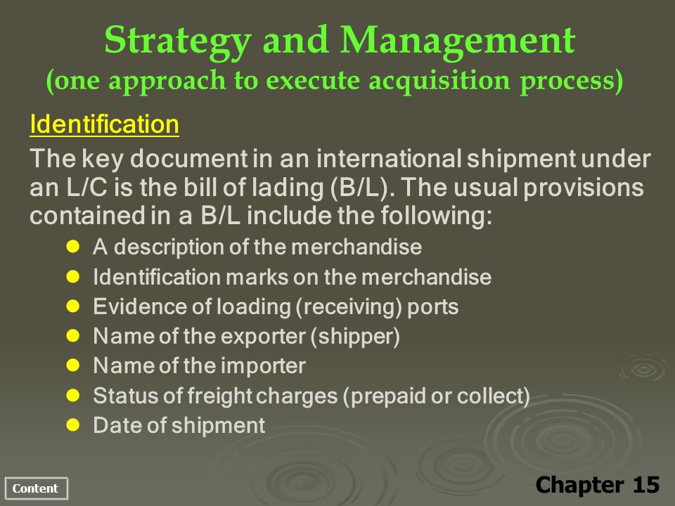 Content Strategy and Management (one approach to execute acquisition process) Chapter 15 Identification The key document in an international shipment under an L/C is the bill of lading (B/L).
