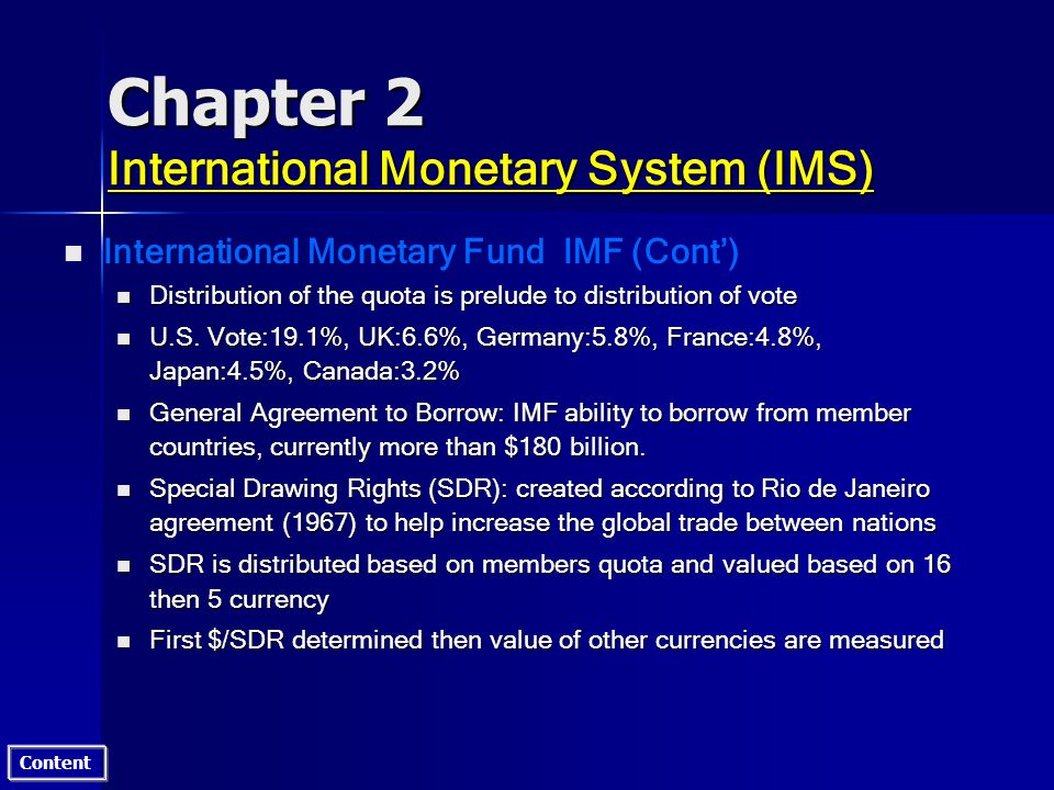 Content Chapter 2 International Monetary System (IMS) n n International Monetary Fund IMF (Cont) n Distribution of the quota is prelude to distribution of vote n U.S.