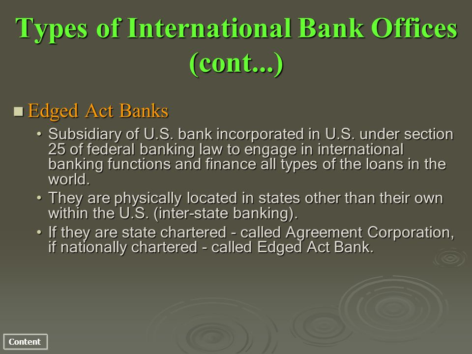 Content Types of International Bank Offices (cont...) n Edged Act Banks Subsidiary of U.S.