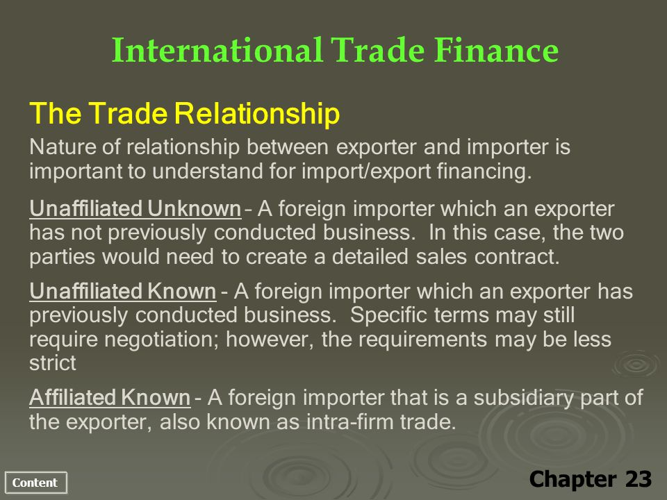 Content International Trade Finance Chapter 23 The Trade Relationship Nature of relationship between exporter and importer is important to understand for import/export financing.