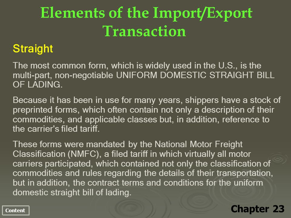 Content Elements of the Import/Export Transaction Chapter 23 Straight The most common form, which is widely used in the U.S., is the multi-part, non-negotiable UNIFORM DOMESTIC STRAIGHT BILL OF LADING.