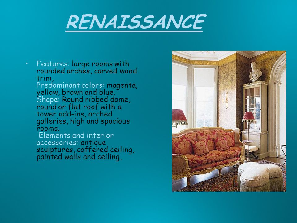 RENAISSANCE Features: large rooms with rounded arches, carved wood trim, Predominant colors: magenta, yellow, brown and blue.