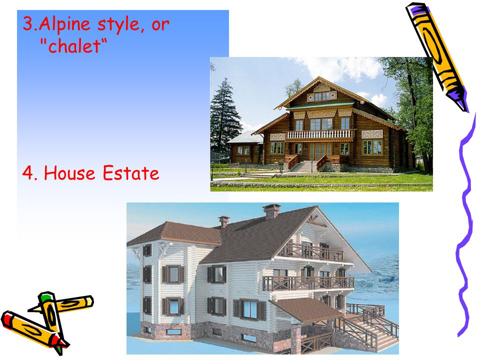 3.Alpine style, or chalet 4. House Estate
