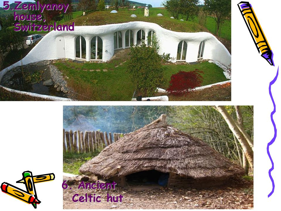 5.Zemlyanoy house, Switzerland 6. Ancient Celtic hut
