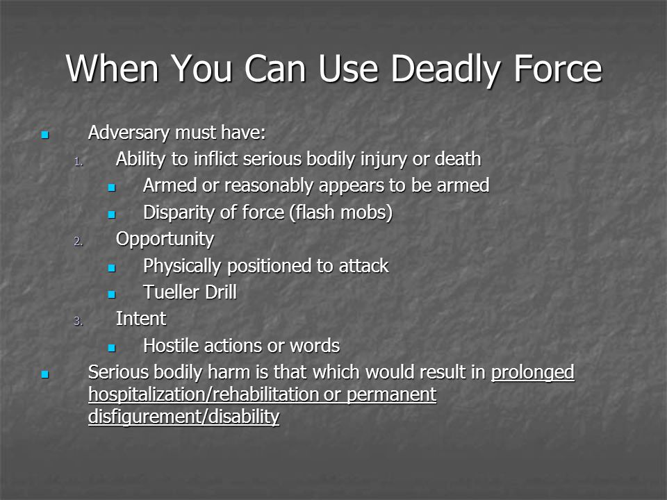 When You Can Use Deadly Force Adversary must have: Adversary must have: 1.