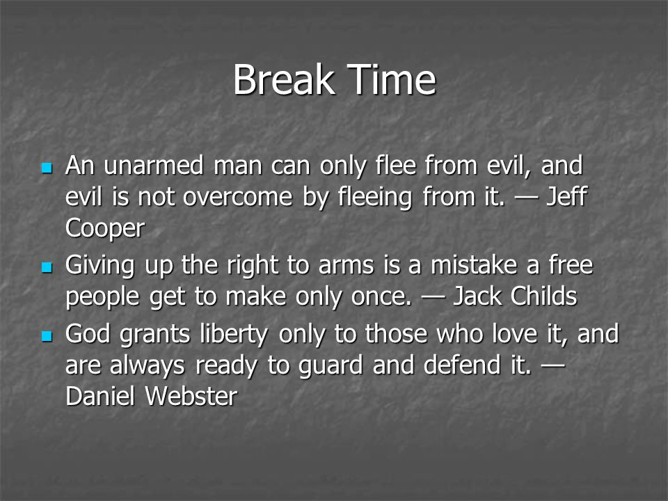 Break Time An unarmed man can only flee from evil, and evil is not overcome by fleeing from it.