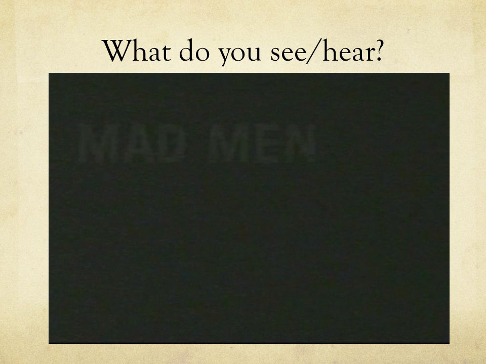 What do you see/hear