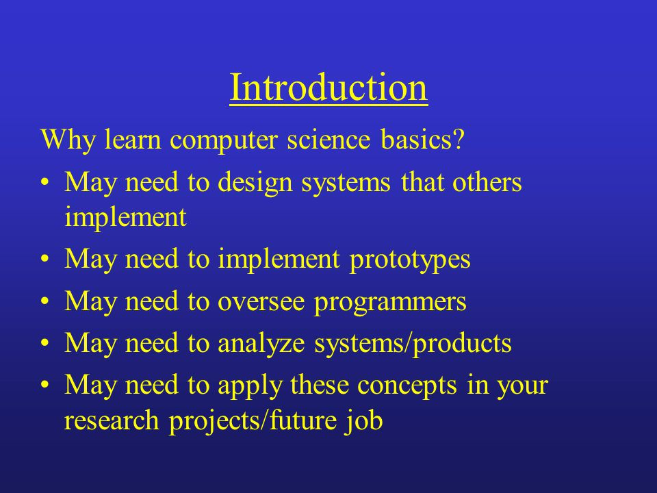 Introduction Why learn computer science basics.