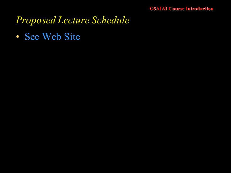 G5AIAI Course Introduction Proposed Lecture Schedule See Web Site