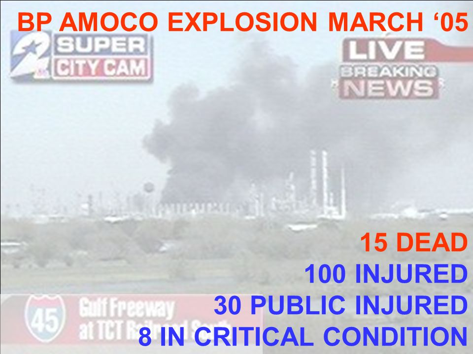 BP AMOCO EXPLOSION MARCH 05 15 DEAD 100 INJURED 30 PUBLIC INJURED 8 IN CRITICAL CONDITION