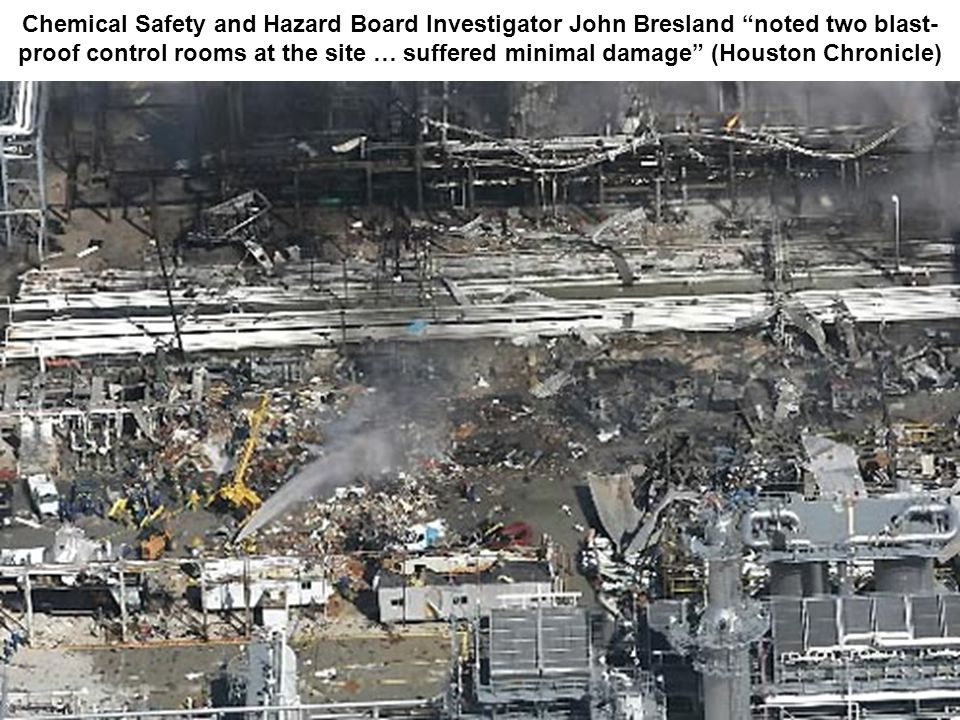 Chemical Safety and Hazard Board Investigator John Bresland noted two blast- proof control rooms at the site … suffered minimal damage (Houston Chronicle)