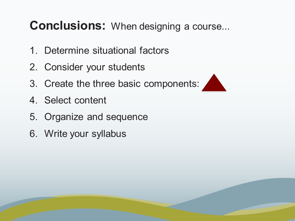 Conclusions: When designing a course... 1. Determine situational factors 2.