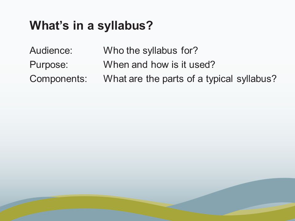 Whats in a syllabus. Audience: Who the syllabus for.