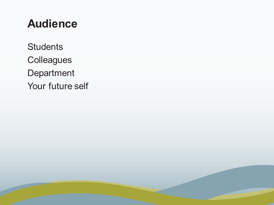 Audience Students Colleagues Department Your future self