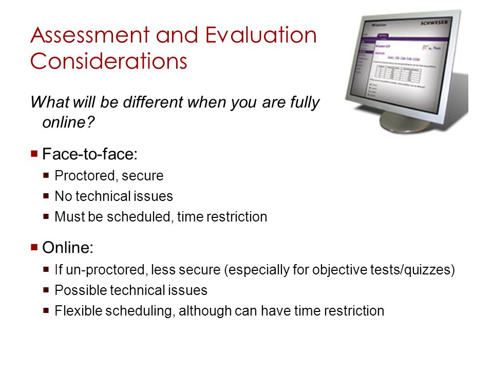 Assessment and Evaluation Considerations What will be different when you are fully online.