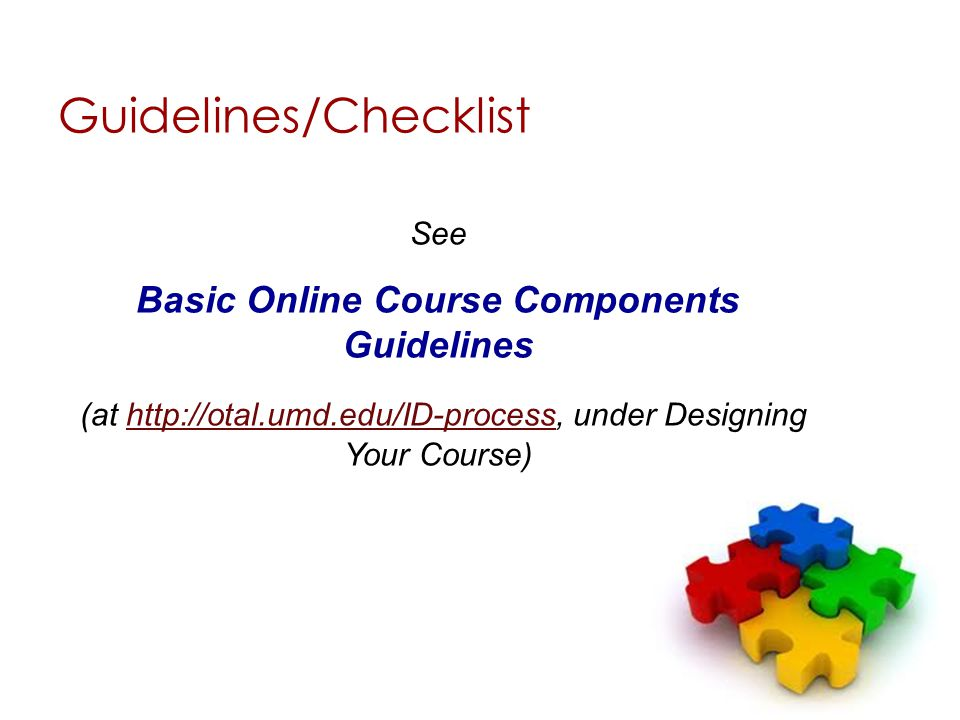 See Basic Online Course Components Guidelines (at http://otal.umd.edu/ID-process, under Designing Your Course)http://otal.umd.edu/ID-process Guidelines/Checklist