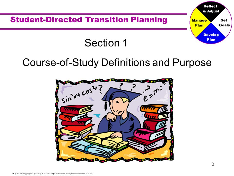 Student-Directed Transition Planning 2 Section 1 Course-of-Study Definitions and Purpose Image is the copyrighted property of JupiterImage and is used with permission under license