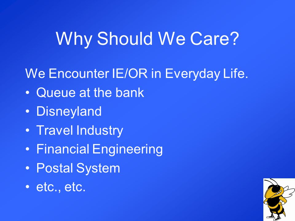 Why Should We Care. We Encounter IE/OR in Everyday Life.