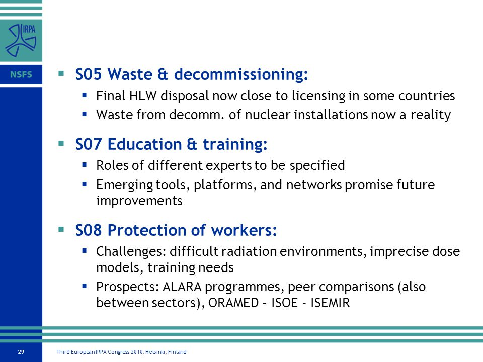 Third European IRPA Congress 2010, Helsinki, Finland29 S05 Waste & decommissioning: Final HLW disposal now close to licensing in some countries Waste from decomm.