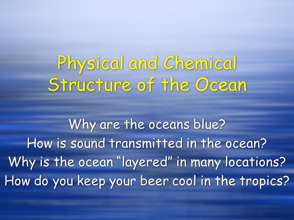 Physical and Chemical Structure of the Ocean Why are the oceans blue.