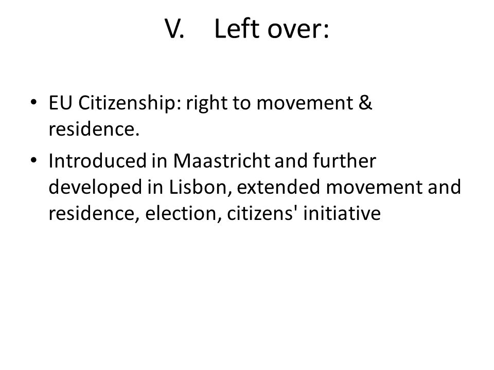 V.Left over: EU Citizenship: right to movement & residence.