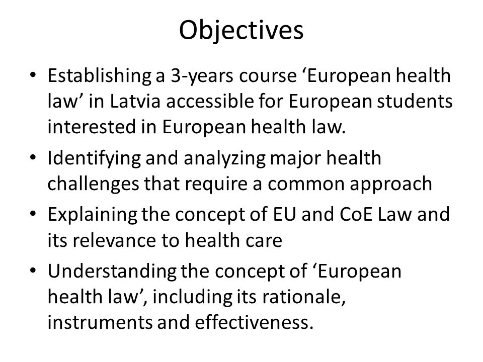 Objectives Establishing a 3-years course European health law in Latvia accessible for European students interested in European health law.