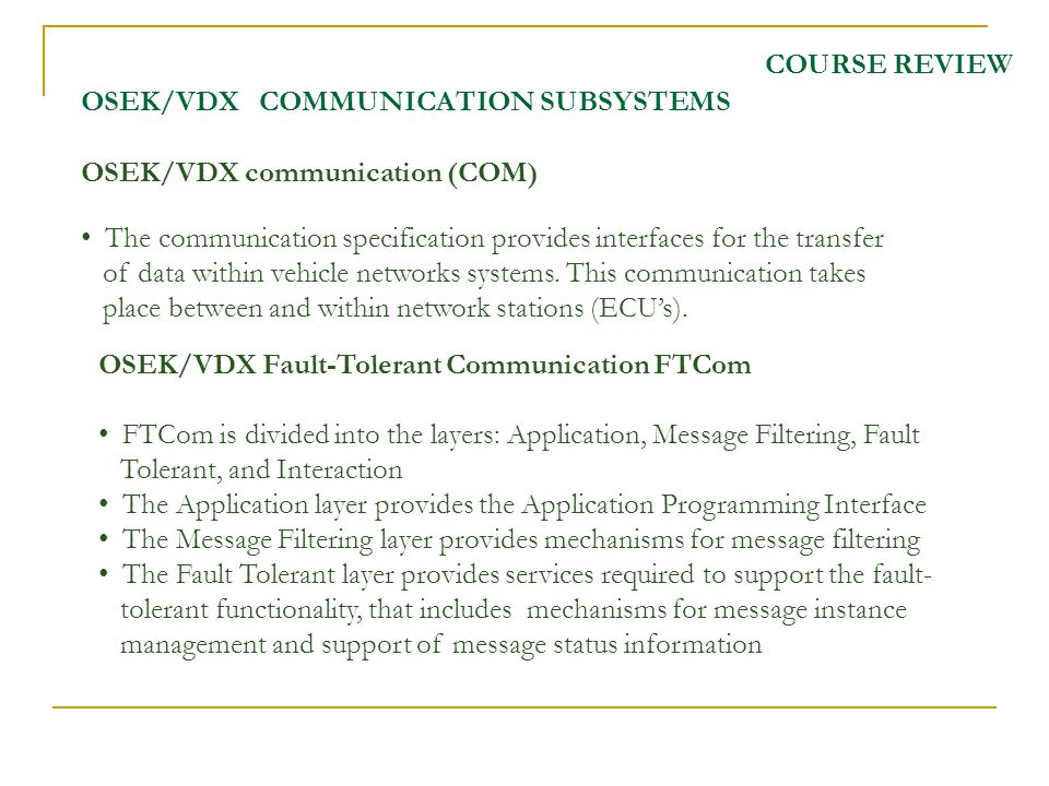 OSEK/VDX communication (COM) The communication specification provides interfaces for the transfer of data within vehicle networks systems.
