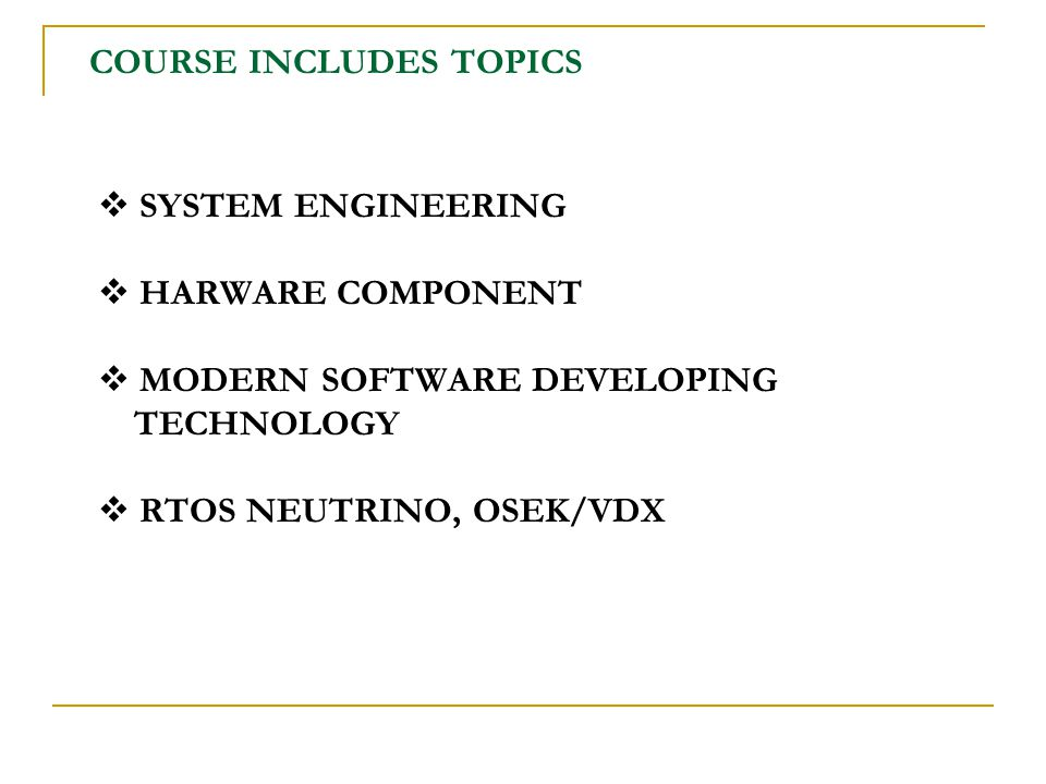 COURSE INCLUDES TOPICS SYSTEM ENGINEERING HARWARE COMPONENT MODERN SOFTWARE DEVELOPING TECHNOLOGY RTOS NEUTRINO, OSEK/VDX